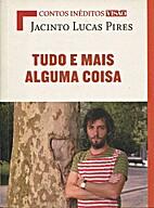 Tudo e mais alguma coisa by Jacinto Lucas…