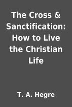 The Cross & Sanctification: How to Live the…