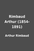 Rimbaud Arthur (1854-1891) by Arthur Rimbaud