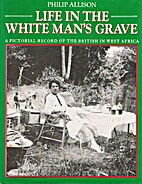 Life in the White Man's Grave: A Pictorial…