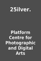 25ilver. by Platform Centre for Photographic…