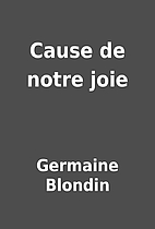 Cause de notre joie by Germaine Blondin