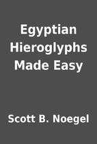 Egyptian Hieroglyphs Made Easy by Scott B.…