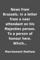 News from Brussels. In a letter from a neer…