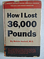 How I lost 36,000 pounds by Melvin Anchell
