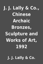 J. J. Lally & Co., Chinese Archaic Bronzes,…