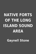 NATIVE FORTS OF THE LONG ISLAND SOUND AREA…