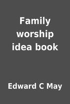 Family worship idea book by Edward C May