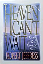 Heaven Can't Wait: Living the Really Good…