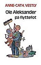 Ole Aleksander på flyttefot by Anne-Cath.…