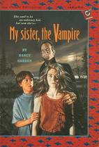 My Sister, the Vampire by Nancy Garden