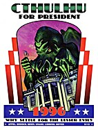 Cthulhu for President 1996: Why Settle for…