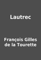 Lautrec by François Gilles de la Tourette