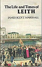 The life and times of Leith by James Scott…