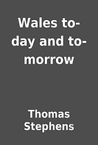 Wales to-day and to-morrow by Thomas…