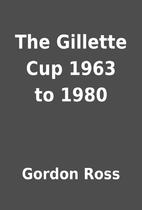 The Gillette Cup 1963 to 1980 by Gordon Ross