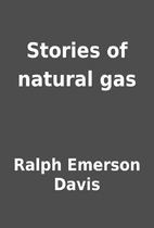 Stories of natural gas by Ralph Emerson…