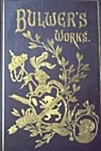 The Works of Edward Bulwer Lytton. Volume I:…