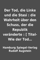 Der Tod, die Linke und die Stasi : die…