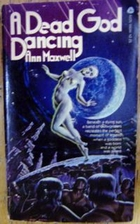 A Dead God Dancing by Ann Maxwell