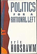 Politics for a Rational Left: Political…