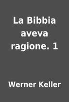 La Bibbia aveva ragione. 1 by Werner Keller