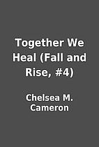 Together We Heal (Fall and Rise, #4) by…