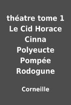 théatre tome 1 Le Cid Horace Cinna…