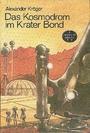 Das Kosmodrom im Krater Bond - Alexander Kroger