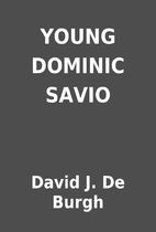 YOUNG DOMINIC SAVIO by David J. De Burgh