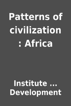 Patterns of civilization : Africa by…