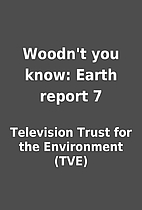 Woodn't you know: Earth report 7 by…