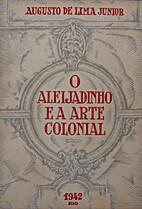 O Aleijadinho e a arte colonial by Augusto…