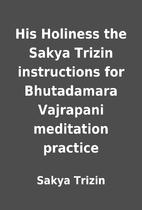 His Holiness the Sakya Trizin instructions…