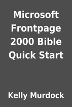 Microsoft Frontpage 2000 Bible Quick Start…