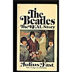 The Beatles: The Real Story by Julius Fast