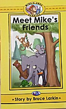 Meet Mike's Friends by Bruce Larkin