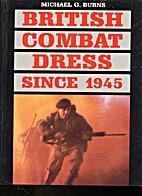 British Combat Dress Since 1945 by Michael…