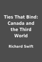 Ties That Bind: Canada and the Third World…