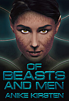 Of Beasts and Men by Anike Kirsten