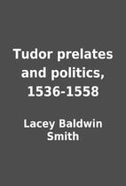 Tudor prelates and politics, 1536-1558 by…