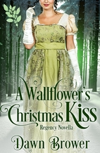 A Wallflower's Christmas Kiss by Dawn Brower
