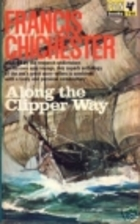 Along the Clipper Way by Sir Francis…