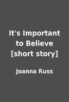 It's Important to Believe [short story] by…