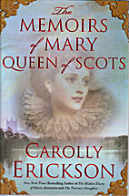 The Memoirs of Mary Queen of Scots: A Novel…