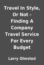 Travel In Style, Or Not - Finding A Company…