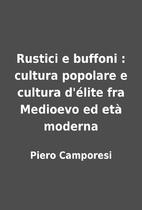 Rustici e buffoni : cultura popolare e…