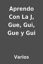 Aprendo Con La J, Gue, Gui, Gue y Gui by…