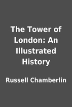 The Tower of London: An Illustrated History…