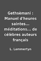 Gethsèmani : Manuel d'heures saintes...…